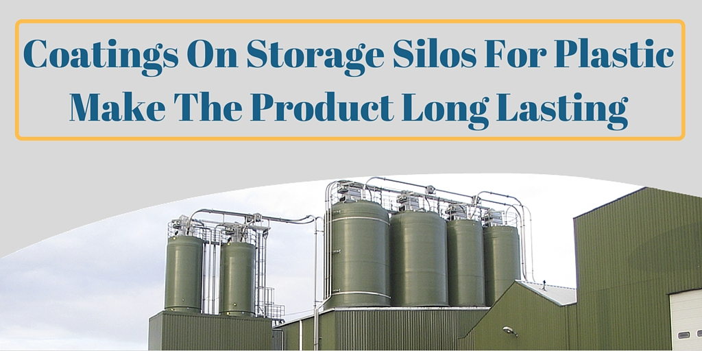 Coatings On Storage Silos For Plastic Make The Product Long Lasting